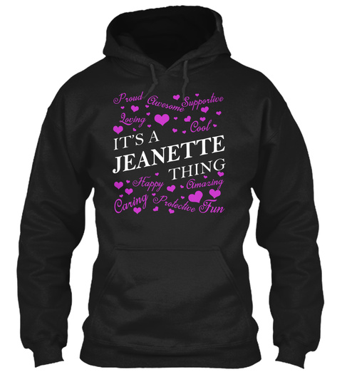 It's A Jeanette Thing Proud Loving Awesome Supportive Cool Happy Caring Amazing Protective Fun Black T-Shirt Front
