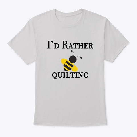 I'd Rather Be Quilting T Shirt Light Steel T-Shirt Front