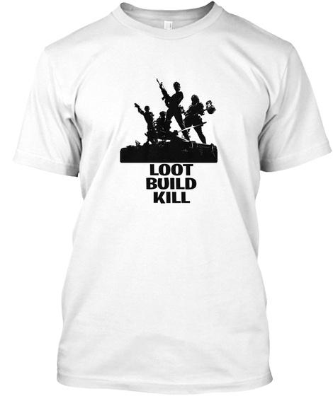 Loot Build Kill White T-Shirt Front