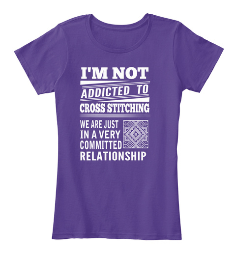I'm Not Addicted To Cross Stitching We Are Just In A Very Committed Relationship Purple Women's T-Shirt Front