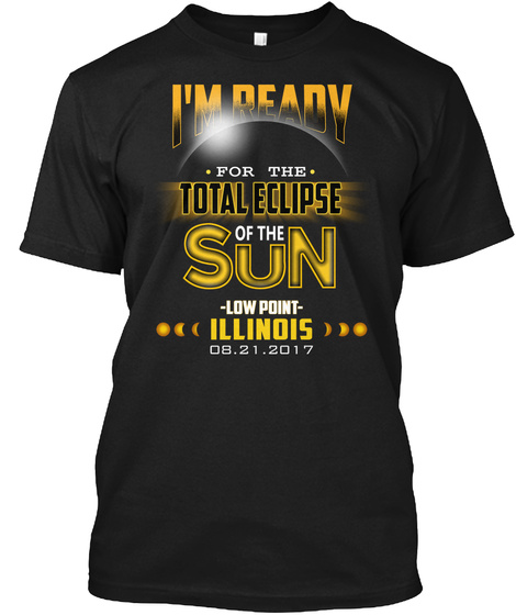 Ready For The Total Eclipse   Low Point   Illinois 2017. Customizable City Black T-Shirt Front