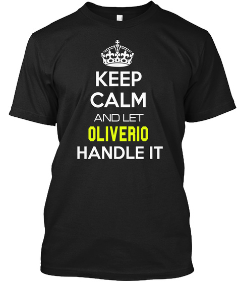 Keep Calm And Let Olverio Handle It Black T-Shirt Front