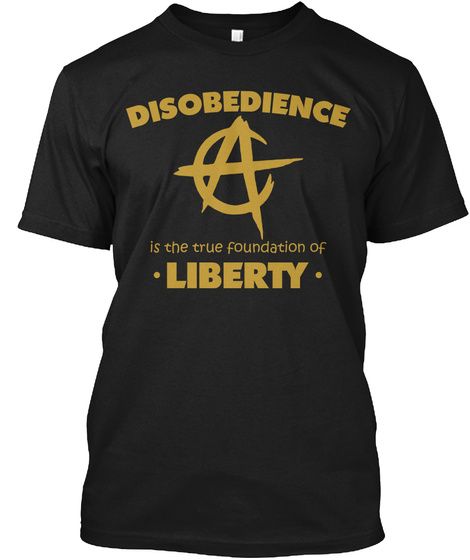 Disobedience Is The True Foundation Of Liberty Black T-Shirt Front