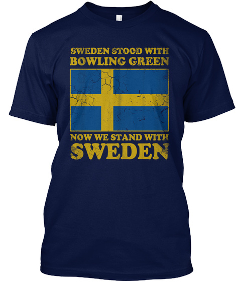Sweden Stood With Bowling Green Now We Stand With Sweden Navy T-Shirt Front