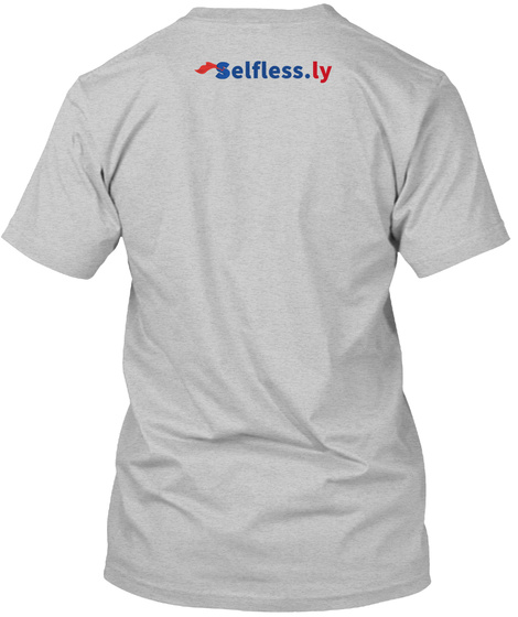 Rock A Selfless.Ly Shirt And Raise $$! Light Heather Grey  T-Shirt Back