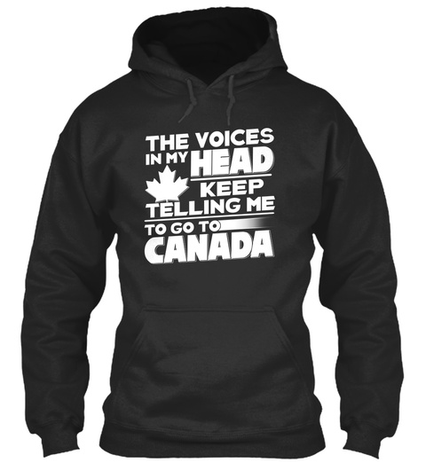 The Voices In My Head Keep Telling Me To Go To Canada Jet Black T-Shirt Front