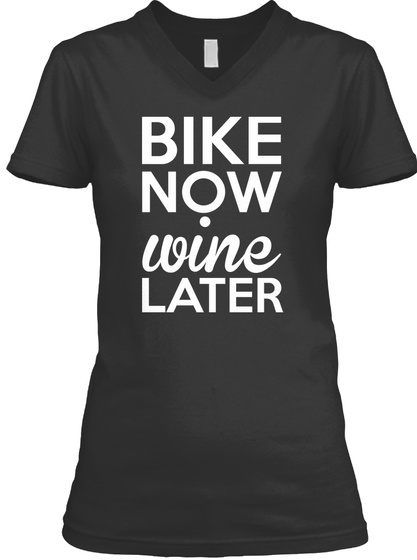 Bike Now Wine Later T-Shirt Front