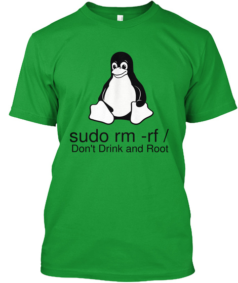 Sudo Rm Rf Don't Drink And Root Kelly Green T-Shirt Front