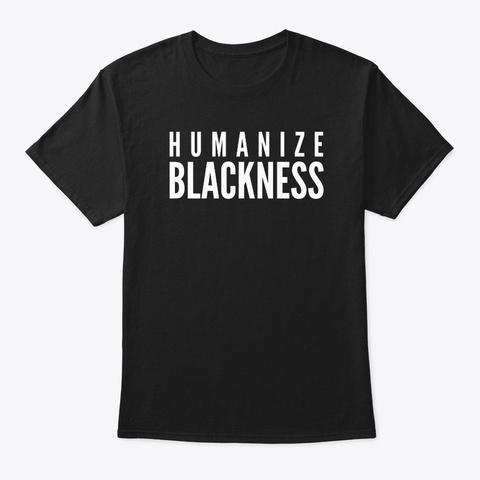 Humanize Blackness Shirts Drk Black T-Shirt Front