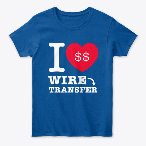 I Heart Wire Transfer (Dollars) Royal T-Shirt Front
