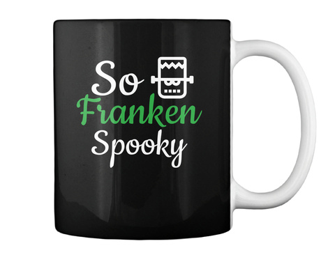So Franken Spooky Halloween Mug Black T-Shirt Back