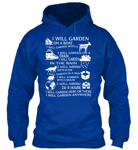 I Will Garden On A Boat I Will Garden With A Goat I Will Garden On A Train I Will Garden In The Rain I Will Garden... Royal Blue T-Shirt Front