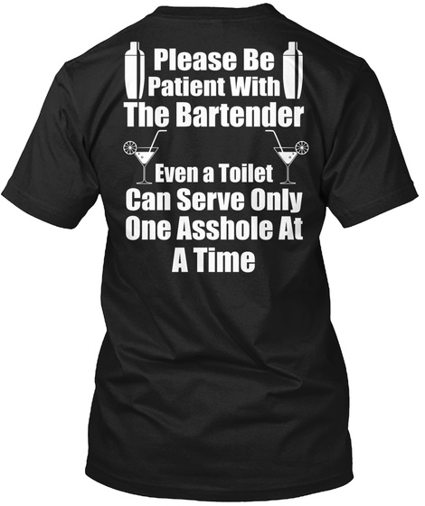 Please Be Patient With The Bartender Even A Toilet Cancer Only One Asshole At A Time Black T-Shirt Back