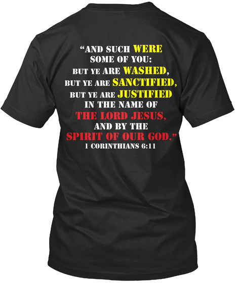 """""""And Such Were Some Of You:But Ye Are Washed,But Ye Are Sanctified,But Ye Are Justified In The Name Of Lord Jesus,And... Black T-Shirt Back"""