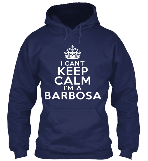 I Can't Keep Calm I'm A Barbosa Navy T-Shirt Front