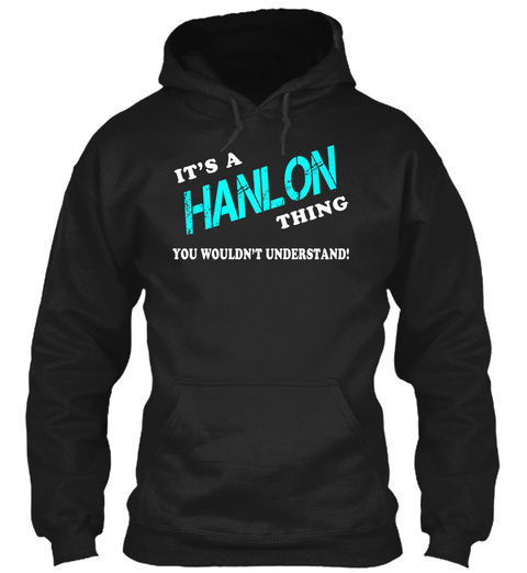 Its A Hanlon Thing   Name Shirts Black T-Shirt Front