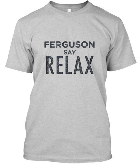 Ferguson Relax! Light Steel T-Shirt Front