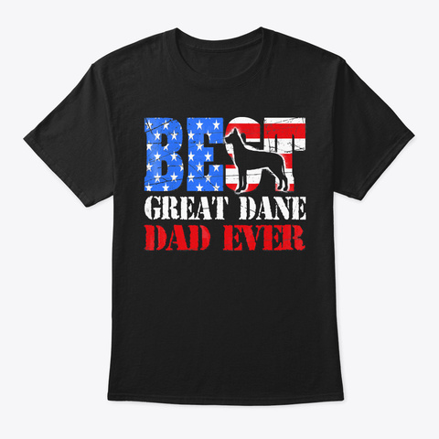 Best Great Dane Dad Ever Shirt Black T-Shirt Front