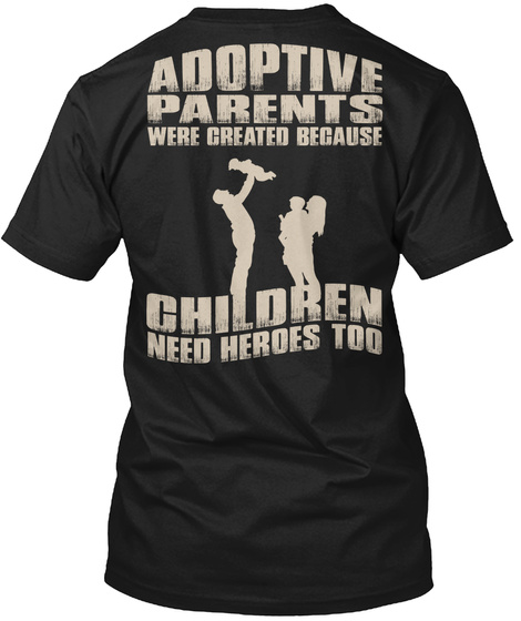 Adoptive Parents Were Created Because Children Need Heroes Too Black T-Shirt Back