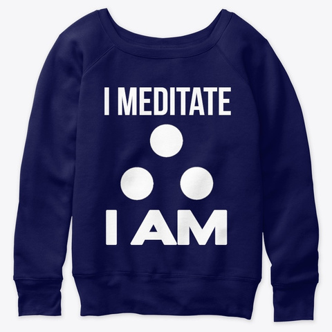 I Meditate  Therefore I Am Navy  T-Shirt Front