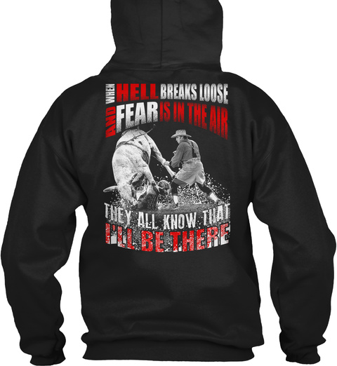 When Hell Breaks Loose And Fear Is In The Air They All Know That I'll Be There Black T-Shirt Back