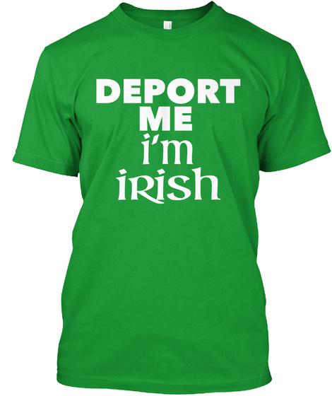 Deport Me I'm Irish Kelly Green T-Shirt Front