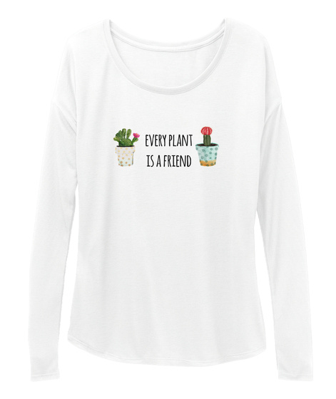 Every Plant Is A Friend White Long Sleeve T-Shirt Front