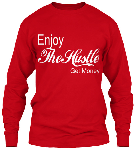 Enjoy The Hustle Get Money  Red T-Shirt Front