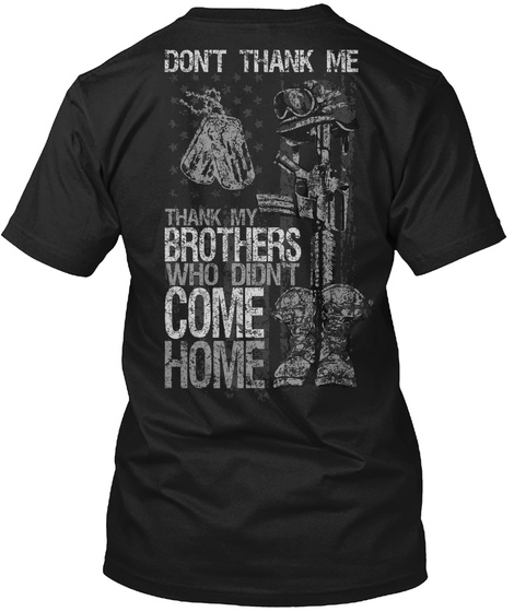 Don't Thank Me Thank My Brothers Who Didn't Come Home Black T-Shirt Back