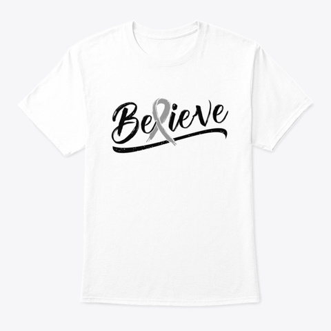 Brain Cancer Awareness   Believe Tee White T-Shirt Front
