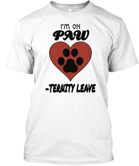 I'm On Paw  Ternity Leave White T-Shirt Front