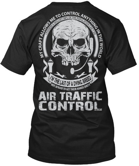 My Craft Allows Me To Control Anything In The World I Possess A Skillset 98% Of The Population Can't Do I'm The Last... Black T-Shirt Back