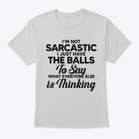 Not Sarcastic The Ball To Say Thinking Light Steel T-Shirt Front