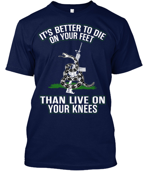 It's Better To Die On Your Feet Than Live On Your Knees Navy T-Shirt Front