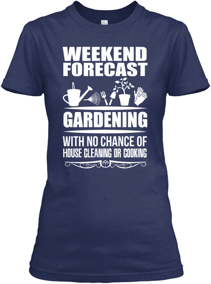 Weekend Forecast Gardening With No Chance Of House Cleaning Or Cooking Navy Women's T-Shirt Front