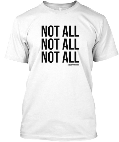Not All Not All Not All White T-Shirt Front