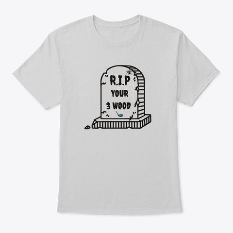 R.I.P Your 3 Wood Light Steel T-Shirt Front