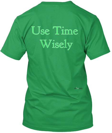 Use Time  Wisely Kelly Green T-Shirt Back