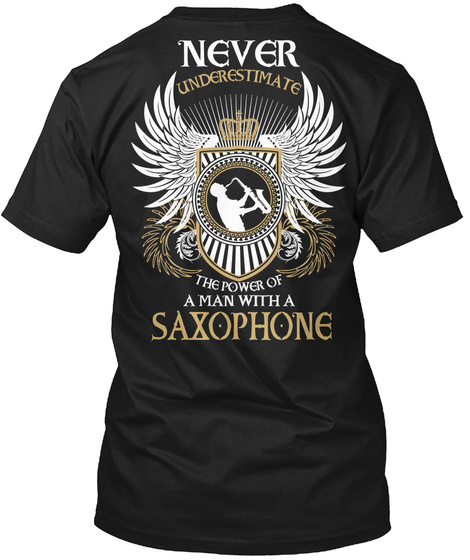 Never Underestimate The Power Of A Man With A Saxophone Black T-Shirt Back