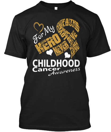For My Hero Never Peace Strength Faith Love Childhood Cancer Awareness Black T-Shirt Front
