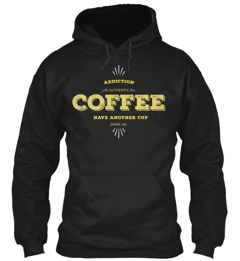 Addiction Authentic Coffee Have Another Cup Drink Me Black T-Shirt Front