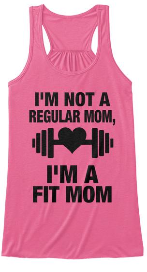 I'm Not A Regular Mom, I'm A  Fit Mom Neon Pink T-Shirt Front