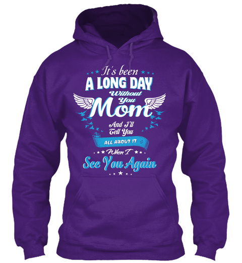 It's Been A Long Day Without You Mom And I'll Tell You All About Ut When I See You Again Purple T-Shirt Front