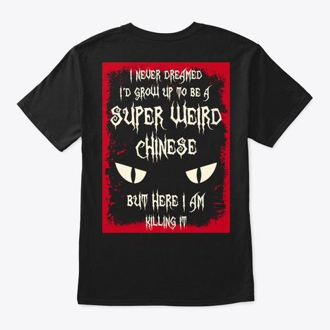 Super Weird Chinese Shirt Black T-Shirt Back