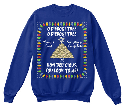 O Pierogi Tree O Pierogi Tree Wesolych Swiat Szczesresliwego Nowego Rolv How Delicious You Look To Me!  Deep Royal  T-Shirt Front