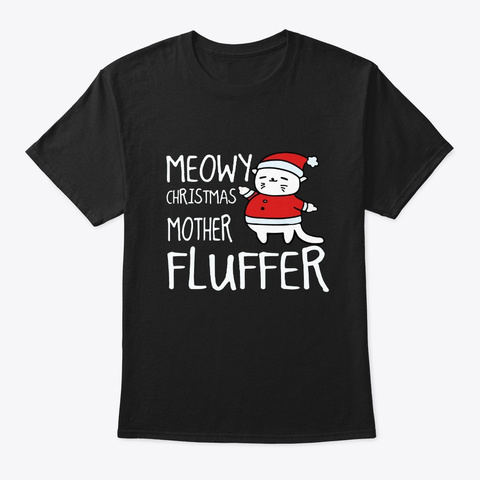 Meowy Christmas Mother Fluffer Shirt Black T-Shirt Front