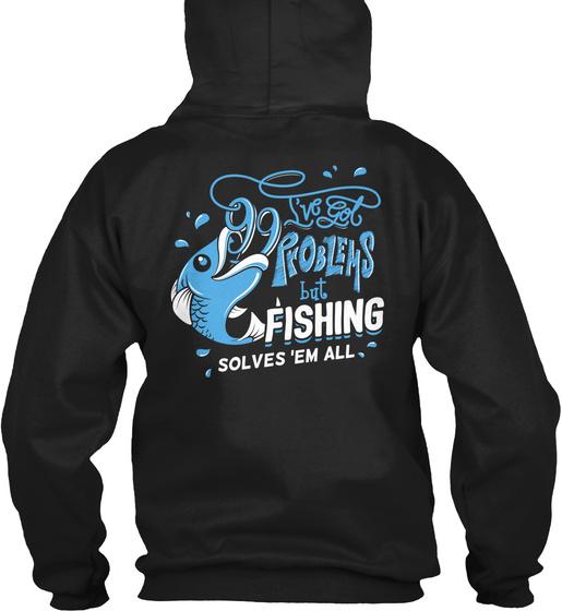 I've Got 99 Pr Oblems But Fishing Solves 'em All Sweatshirt Back