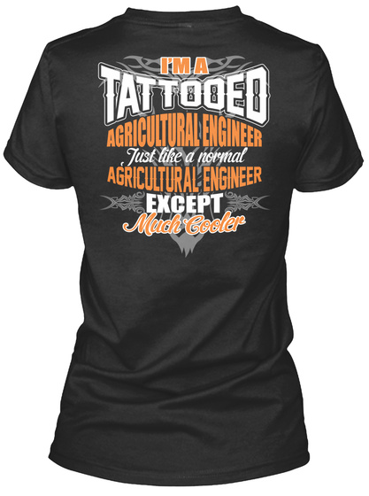 I'ma Tattooed Agricultural Engineer Just Like A Normal Agricultural Engineer Except Much Cooler Black T-Shirt Back