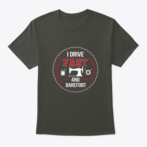I Drive Fast And Barefoot Funny Quilting Smoke Gray T-Shirt Front