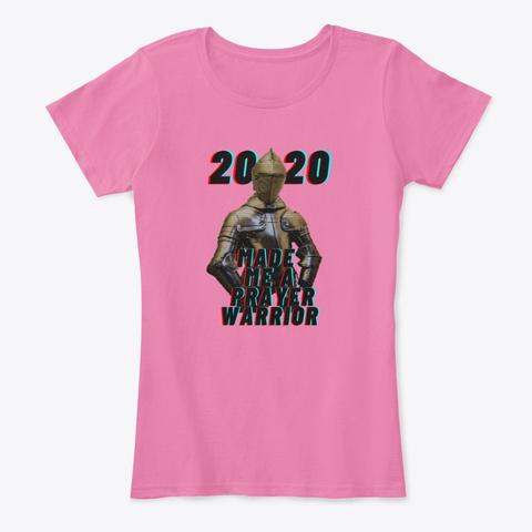 2020 Made Me A Prayer Warrior True Pink T-Shirt Front